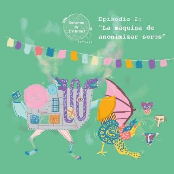 Señoras de internet podcast en marzo.: Episodio 2: La máquina de anonimizar seres